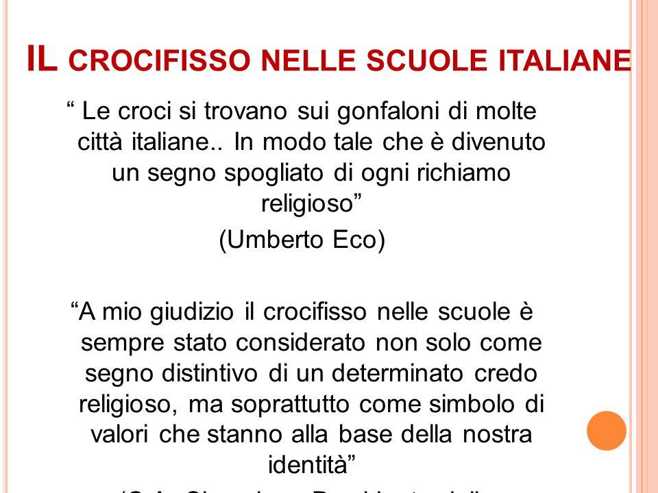 IL CROCIFISSO NELLE SCUOLE ITALIANE Le croci si trovano sui gonfaloni di molte città italiane.. In modo tale che è divenuto un segno spogliato di ogni