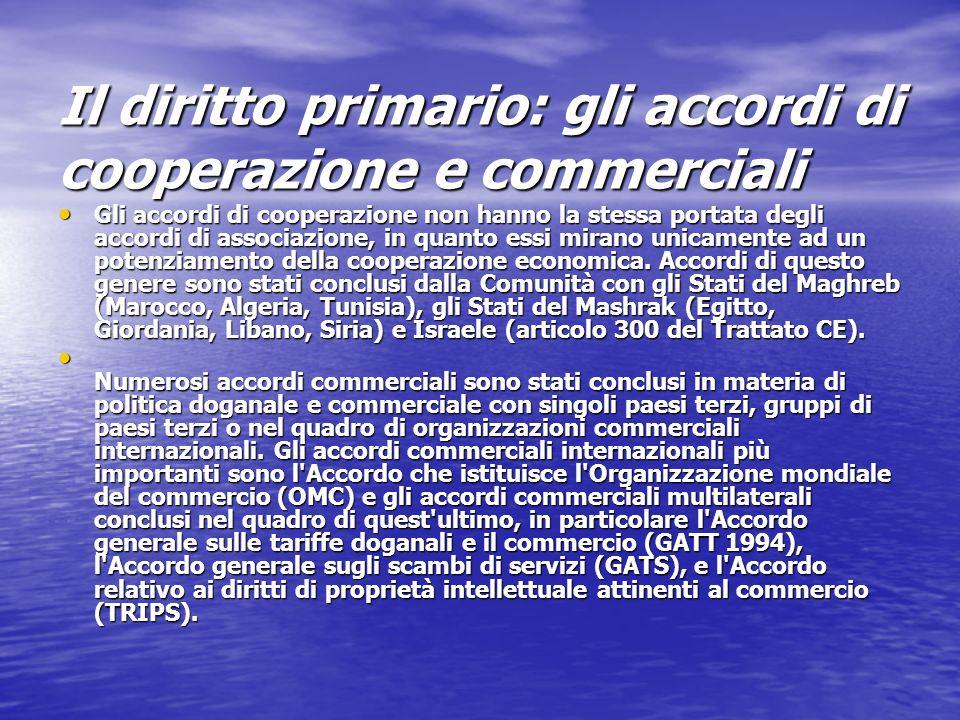 Il diritto primario: gli accordi di cooperazione e commerciali Gli accordi di cooperazione non hanno la stessa portata degli accordi di associazione,