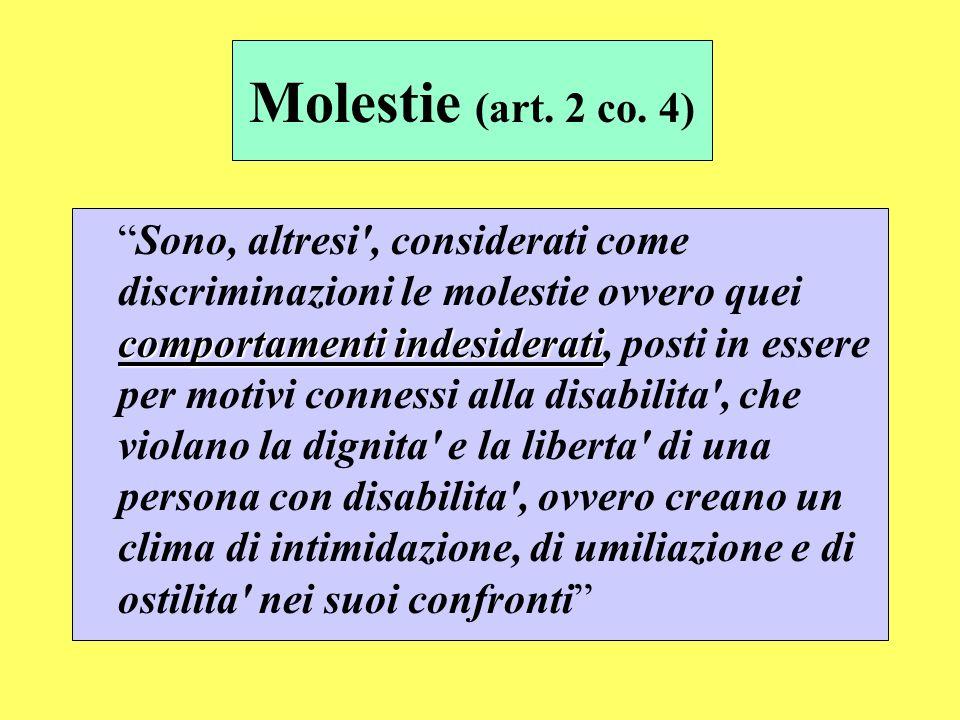 Molestie (art. 2 co. 4) comportamenti indesideratiSono, altresi', considerati come discriminazioni le molestie ovvero quei comportamenti indesiderati,