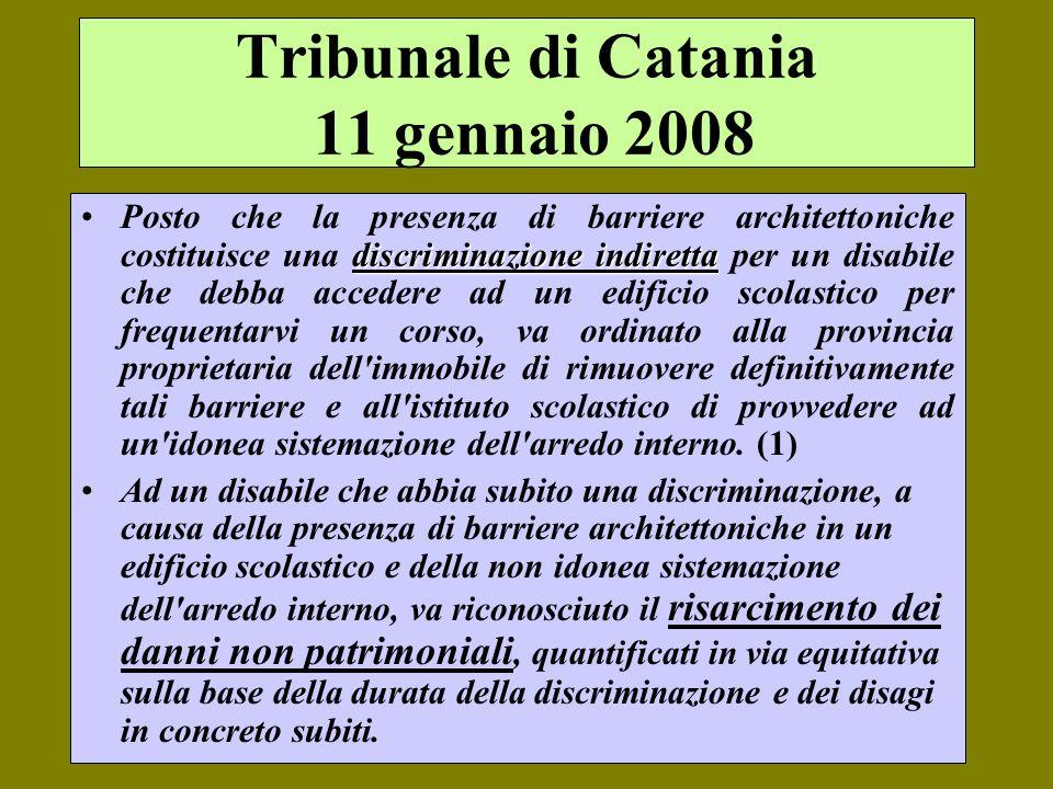 Tribunale di Catania 11 gennaio 2008 discriminazione indirettaPosto che la presenza di barriere architettoniche costituisce una discriminazione indire