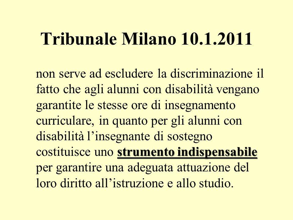 Tribunale Milano 10.1.2011 strumento indispensabile non serve ad escludere la discriminazione il fatto che agli alunni con disabilità vengano garantit