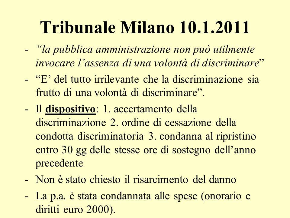 Tribunale Milano 10.1.2011 -la pubblica amministrazione non può utilmente invocare lassenza di una volontà di discriminare -E del tutto irrilevante ch