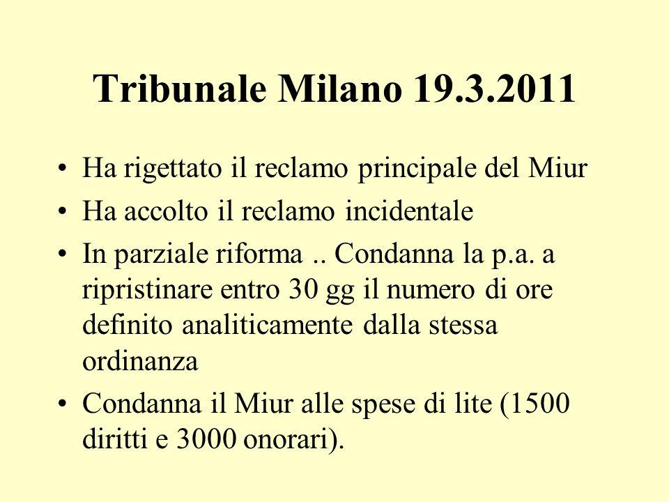 Tribunale Milano 19.3.2011 Ha rigettato il reclamo principale del Miur Ha accolto il reclamo incidentale In parziale riforma.. Condanna la p.a. a ripr