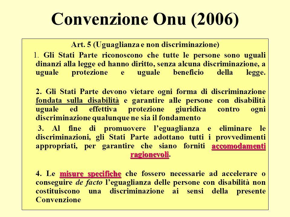 Convenzione Onu (2006) Art. 5 (Uguaglianza e non discriminazione) 1. Gli Stati Parte riconoscono che tutte le persone sono uguali dinanzi alla legge e