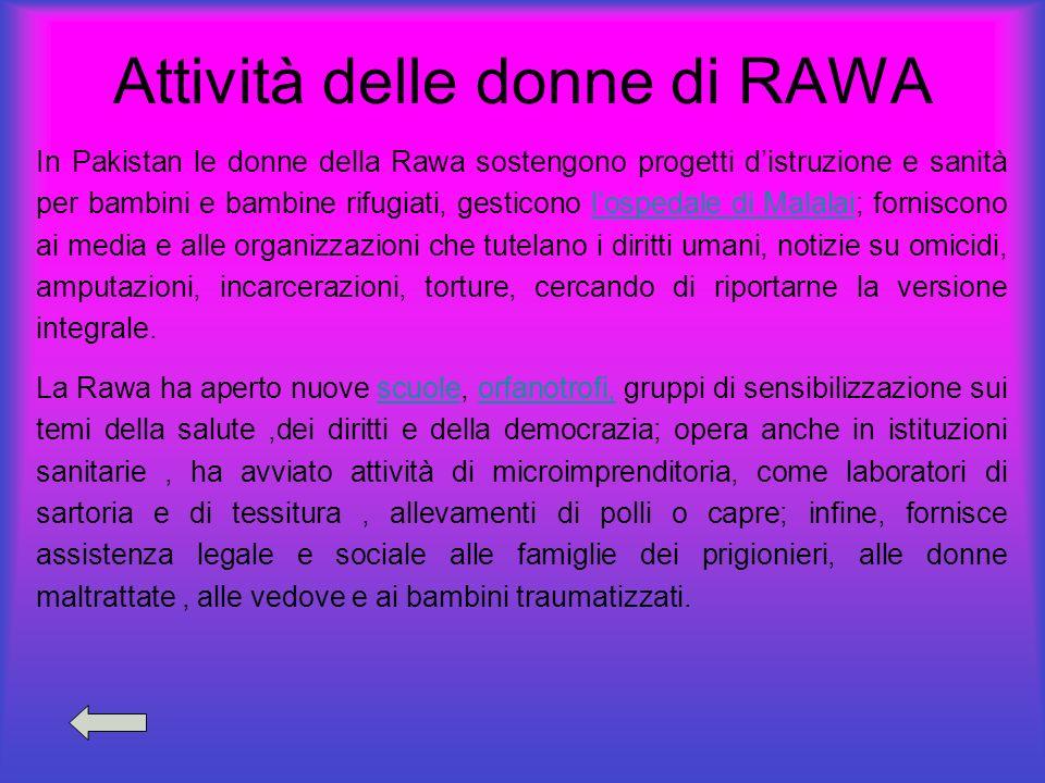 Attività delle donne di RAWA In Pakistan le donne della Rawa sostengono progetti distruzione e sanità per bambini e bambine rifugiati, gesticono lospe