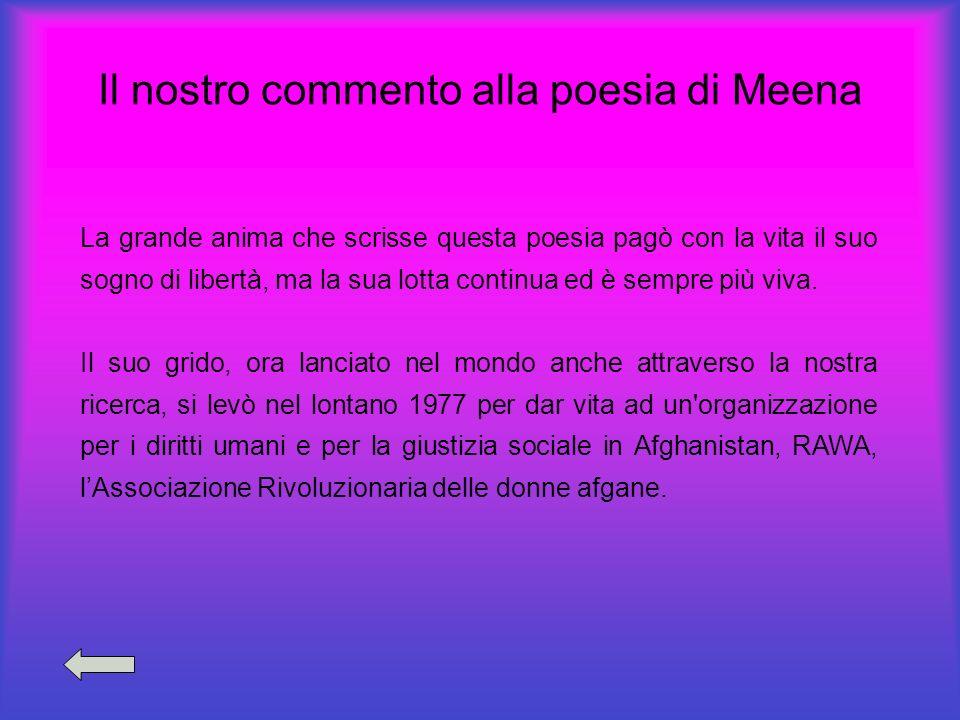 Il nostro commento alla poesia di Meena La grande anima che scrisse questa poesia pagò con la vita il suo sogno di libertà, ma la sua lotta continua e
