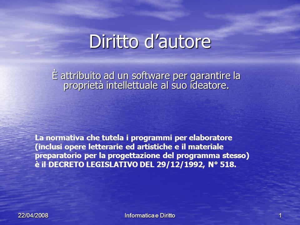 Informatica e Diritto122/04/2008 Diritto dautore È attribuito ad un software per garantire la proprietà intellettuale al suo ideatore.