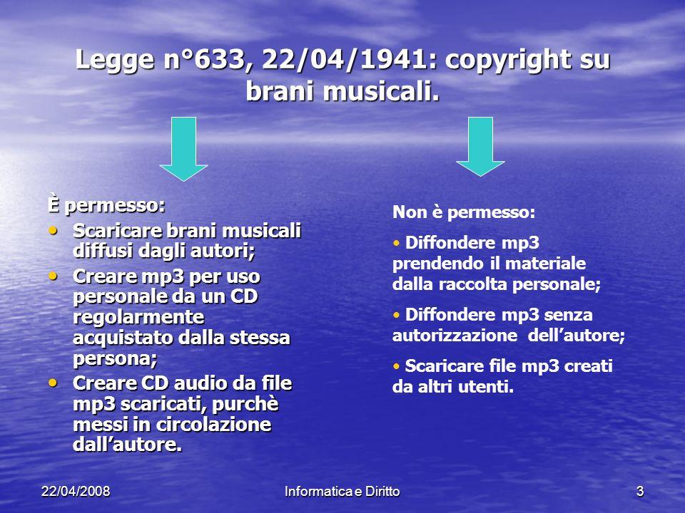 22/04/2008Informatica e Diritto3 Legge n°633, 22/04/1941: copyright su brani musicali.