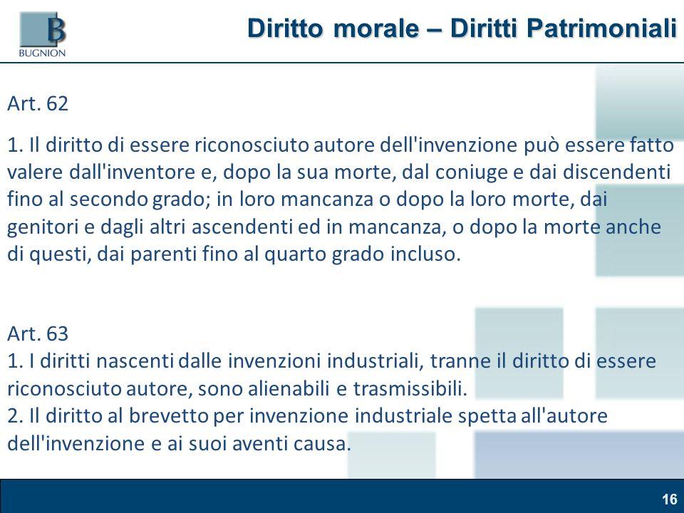 Corso Brand Naming – Modena, 30 marzo 2011 Diritto morale – Diritti Patrimoniali Diritto morale – Diritti Patrimoniali 16 Art.