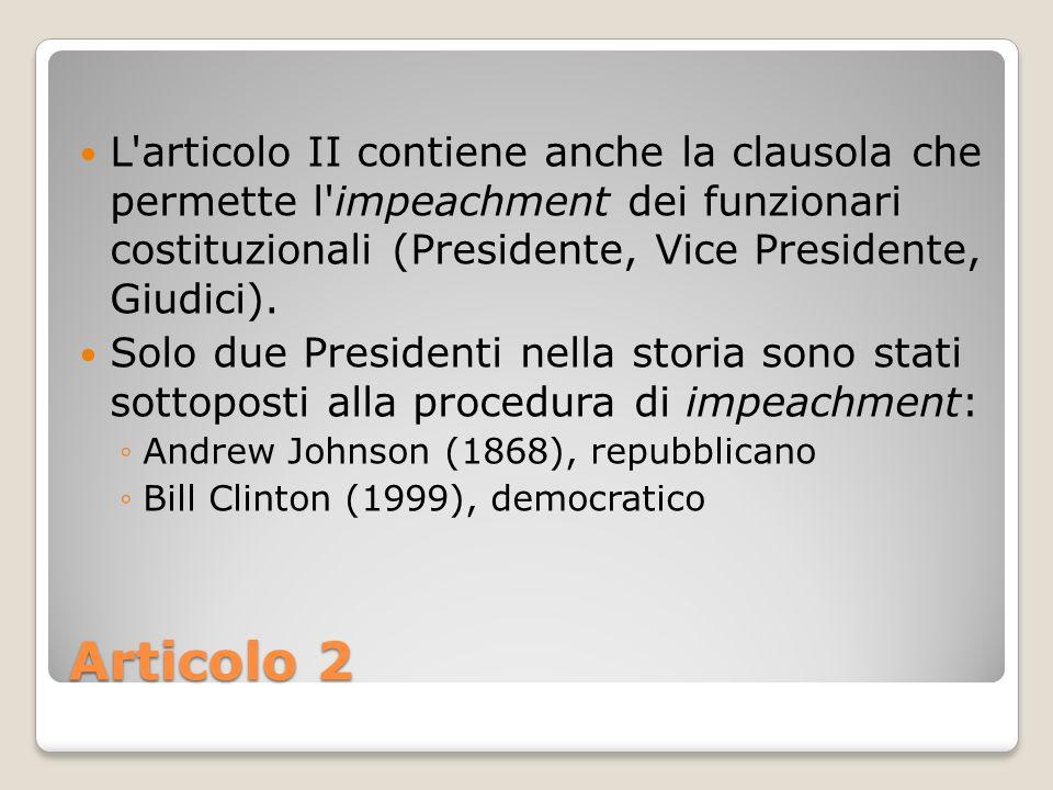 Articolo 2 L'articolo II contiene anche la clausola che permette l'impeachment dei funzionari costituzionali (Presidente, Vice Presidente, Giudici). S