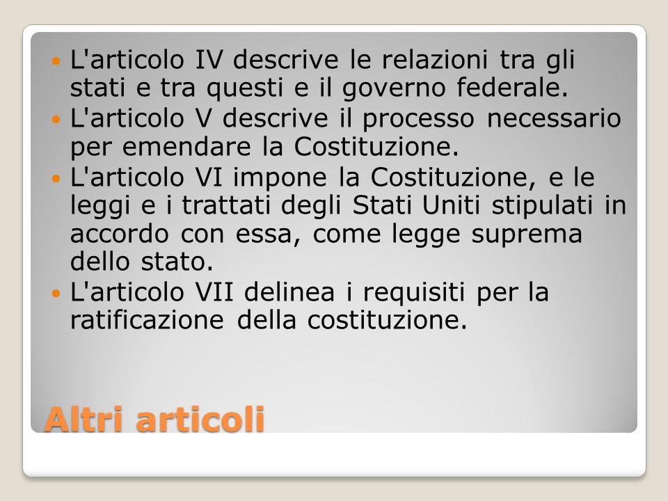 Altri articoli L'articolo IV descrive le relazioni tra gli stati e tra questi e il governo federale. L'articolo V descrive il processo necessario per