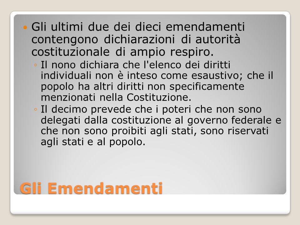 Gli Emendamenti Gli ultimi due dei dieci emendamenti contengono dichiarazioni di autorità costituzionale di ampio respiro. Il nono dichiara che l'elen