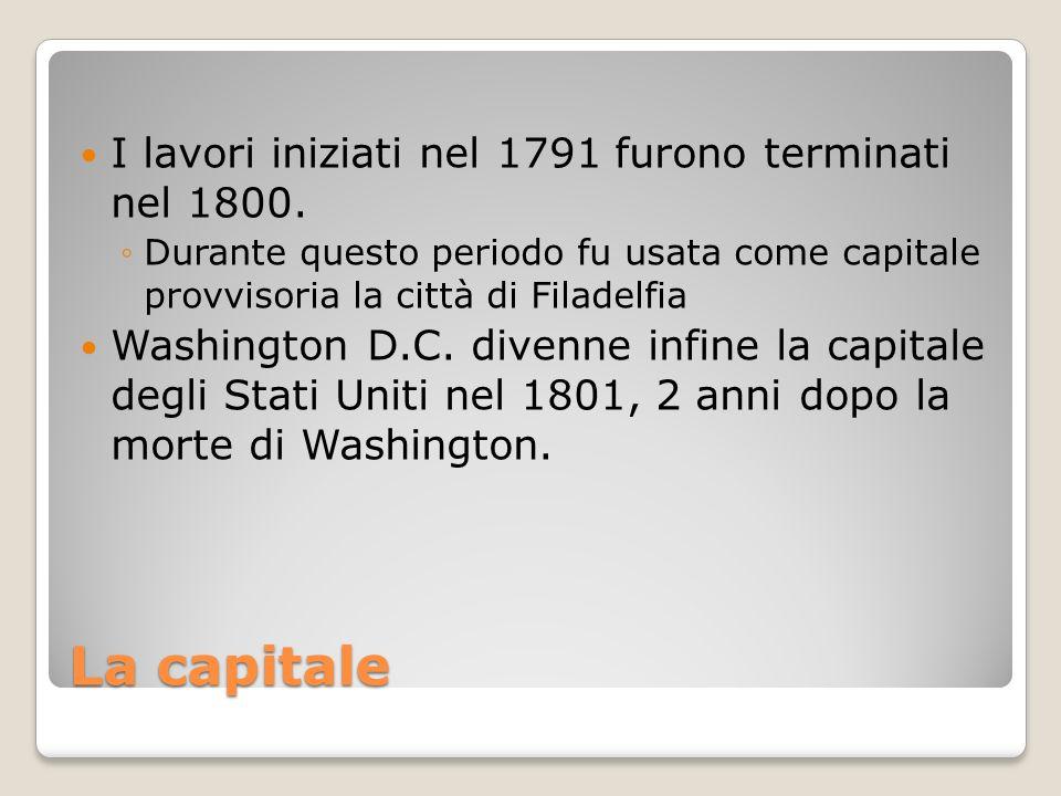 La capitale I lavori iniziati nel 1791 furono terminati nel 1800. Durante questo periodo fu usata come capitale provvisoria la città di Filadelfia Was