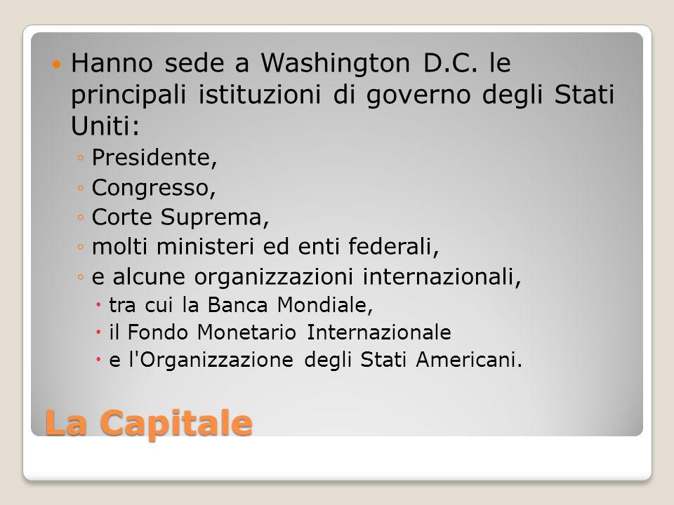 La Capitale Hanno sede a Washington D.C. le principali istituzioni di governo degli Stati Uniti: Presidente, Congresso, Corte Suprema, molti ministeri