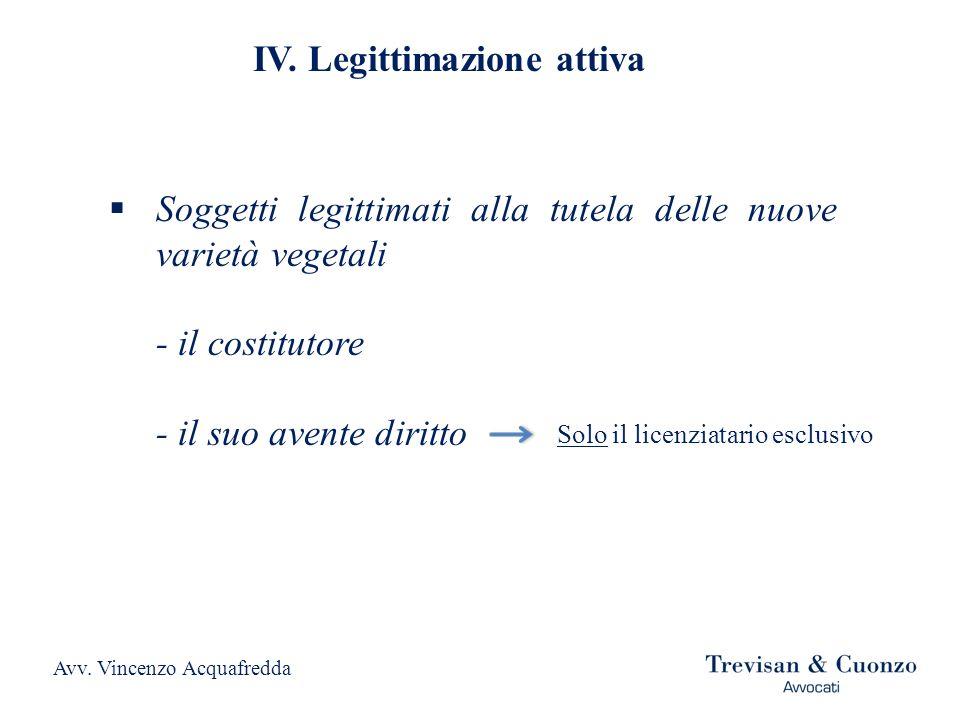 IV. Legittimazione attiva Soggetti legittimati alla tutela delle nuove varietà vegetali - il costitutore - il suo avente diritto Solo il licenziatario