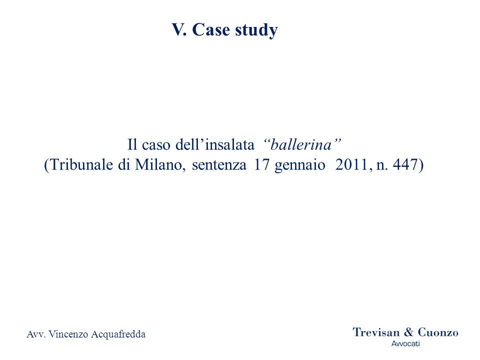 V. Case study Avv. Vincenzo Acquafredda Il caso dellinsalata ballerina (Tribunale di Milano, sentenza 17 gennaio 2011, n. 447)