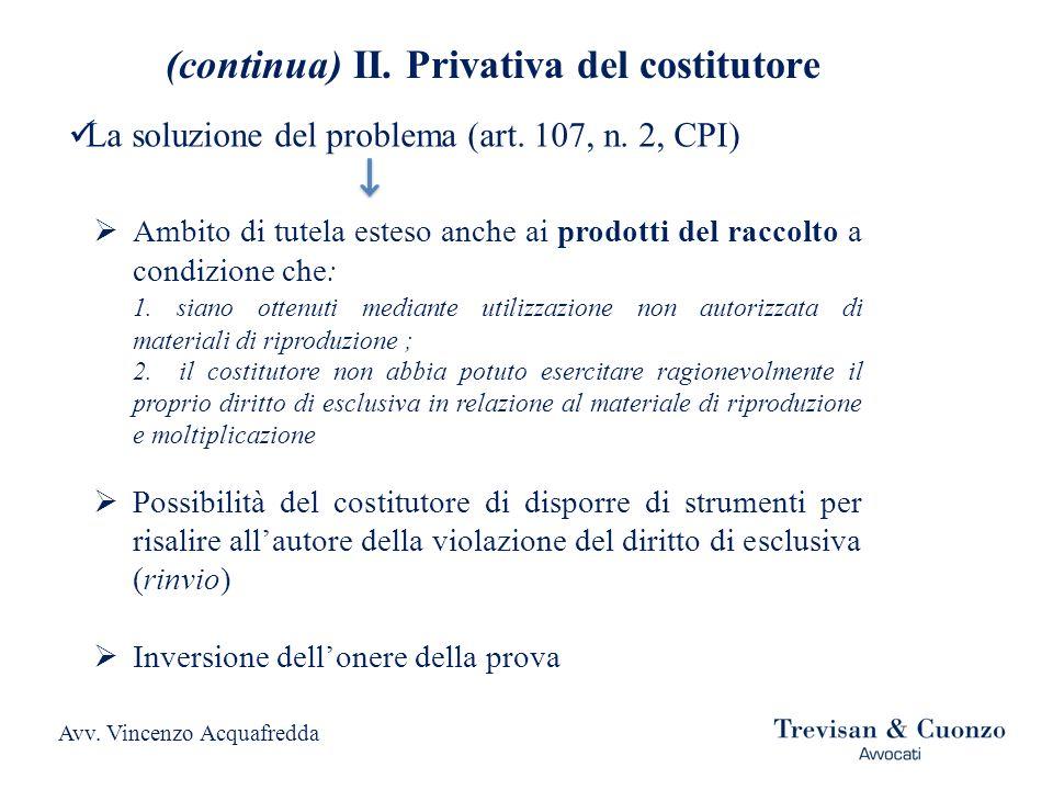 (continua) II. Privativa del costitutore La soluzione del problema (art. 107, n. 2, CPI) Ambito di tutela esteso anche ai prodotti del raccolto a cond