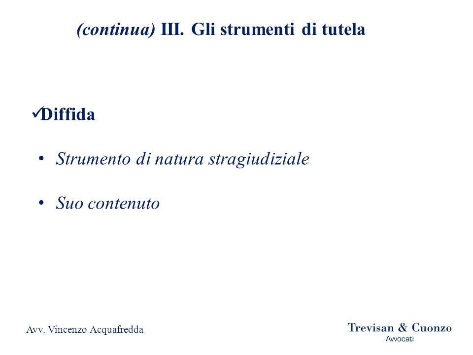 (continua) III. Gli strumenti di tutela Diffida Strumento di natura stragiudiziale Suo contenuto Avv. Vincenzo Acquafredda