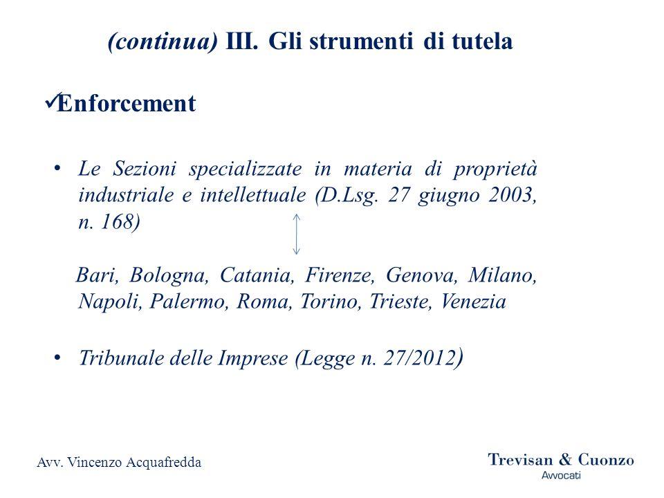 (continua) III. Gli strumenti di tutela Enforcement Le Sezioni specializzate in materia di proprietà industriale e intellettuale (D.Lsg. 27 giugno 200