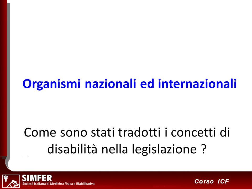 12 Corso ICF Come sono stati tradotti i concetti di disabilità nella legislazione ? Organismi nazionali ed internazionali
