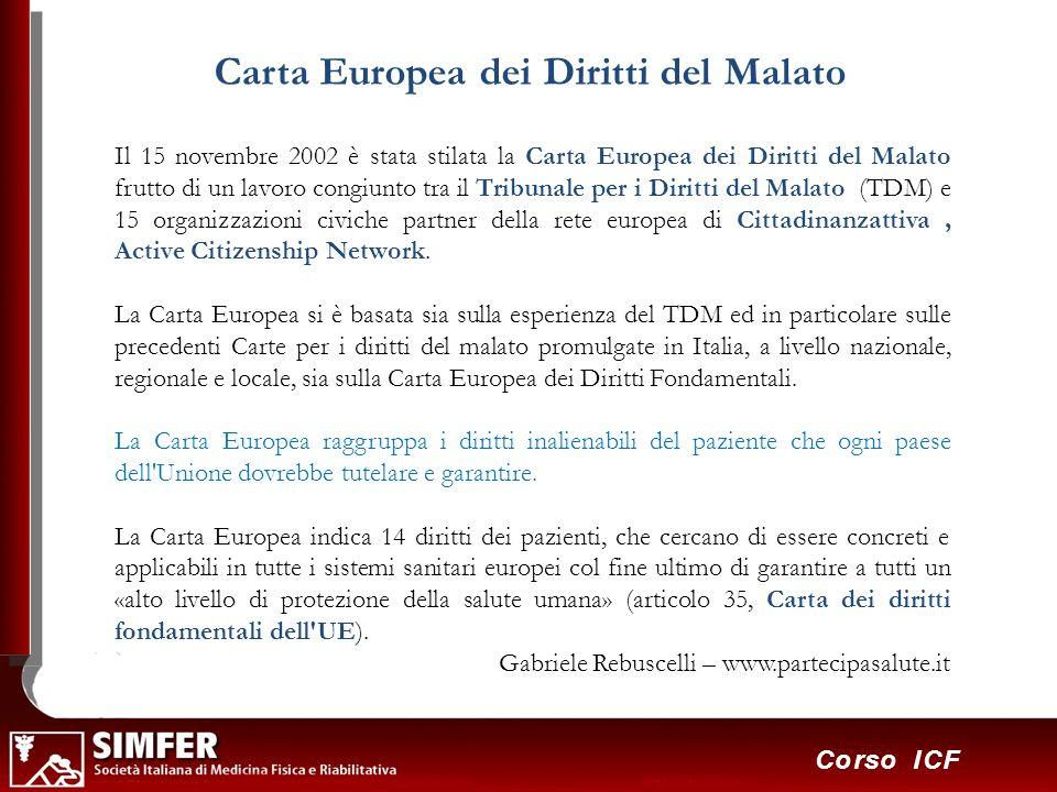 42 Corso ICF Il 15 novembre 2002 è stata stilata la Carta Europea dei Diritti del Malato frutto di un lavoro congiunto tra il Tribunale per i Diritti