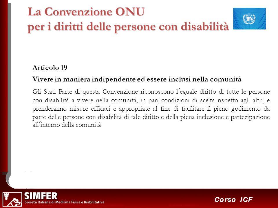 50 Corso ICF Articolo 19 Vivere in maniera indipendente ed essere inclusi nella comunità Gli Stati Parte di questa Convenzione riconoscono leguale dir