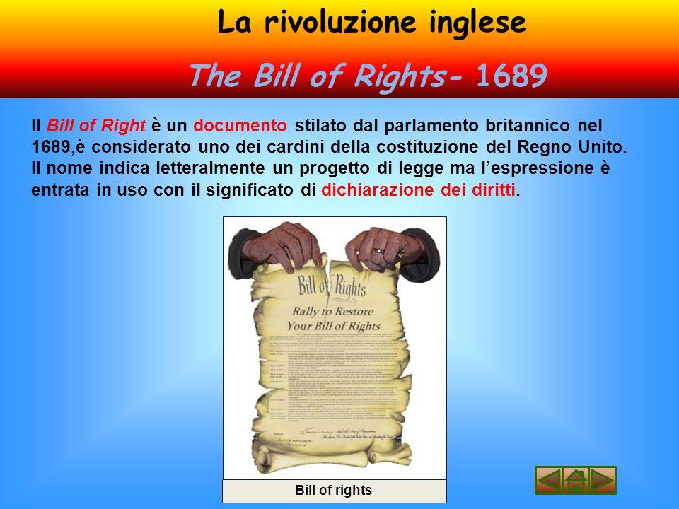 Il Bill of Right è un documento stilato dal parlamento britannico nel 1689,è considerato uno dei cardini della costituzione del Regno Unito.