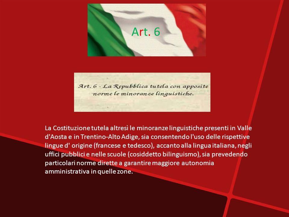 La Costituzione tutela altresì le minoranze linguistiche presenti in Valle d'Aosta e in Trentino-Alto Adige, sia consentendo l'uso delle rispettive li