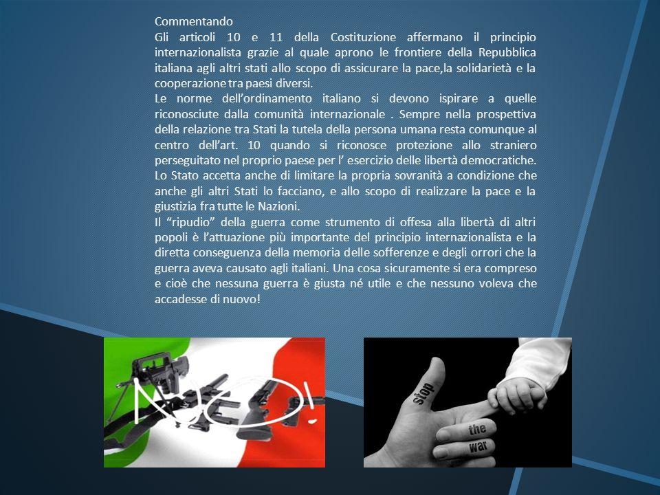 Commentando Gli articoli 10 e 11 della Costituzione affermano il principio internazionalista grazie al quale aprono le frontiere della Repubblica ital