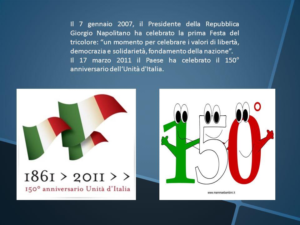 Il 7 gennaio 2007, il Presidente della Repubblica Giorgio Napolitano ha celebrato la prima Festa del tricolore: un momento per celebrare i valori di l