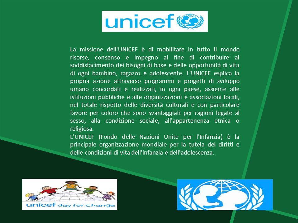 La missione dell'UNICEF è di mobilitare in tutto il mondo risorse, consenso e impegno al fine di contribuire al soddisfacimento dei bisogni di base e