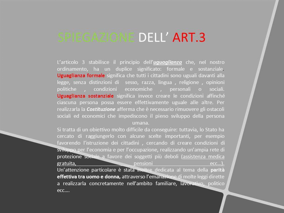 SPIEGAZIONE DELL ART.3 Larticolo 3 stabilisce il principio delluguaglianza che, nel nostro ordinamento, ha un duplice significato: formale e sostanzia