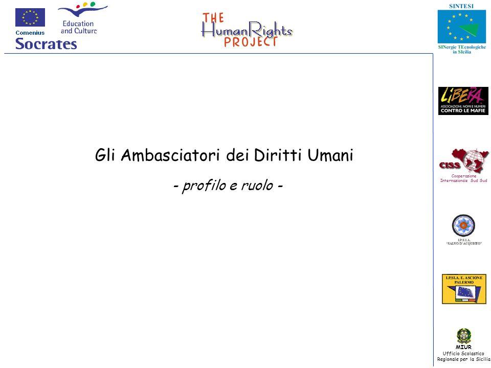 MIUR Ufficio Scolastico Regionale per la Sicilia Cooperazione Internazionale Sud Sud Gli Ambasciatori dei Diritti Umani - profilo e ruolo -