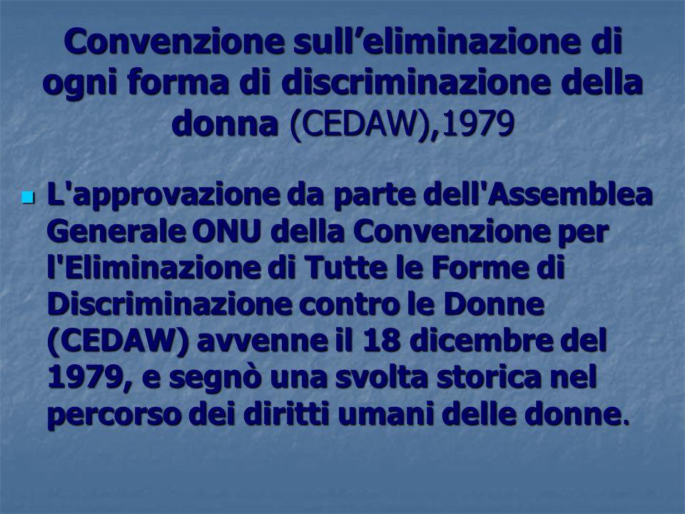 Convenzione sulleliminazione di ogni forma di discriminazione della donna (CEDAW),1979 L'approvazione da parte dell'Assemblea Generale ONU della Conve