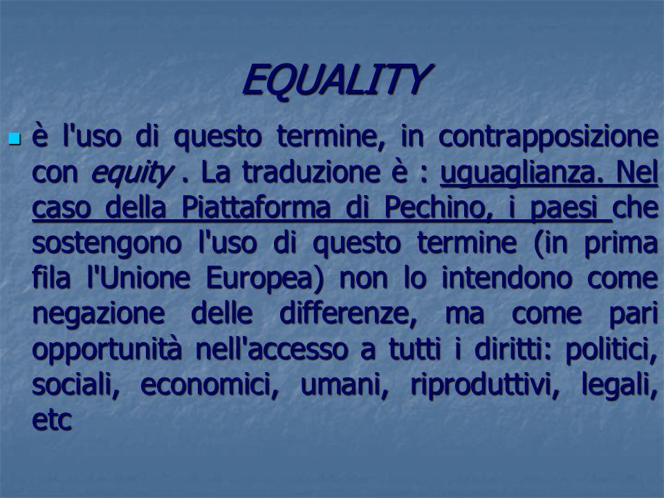 EQUALITY è l'uso di questo termine, in contrapposizione con equity. La traduzione è : uguaglianza. Nel caso della Piattaforma di Pechino, i paesi che