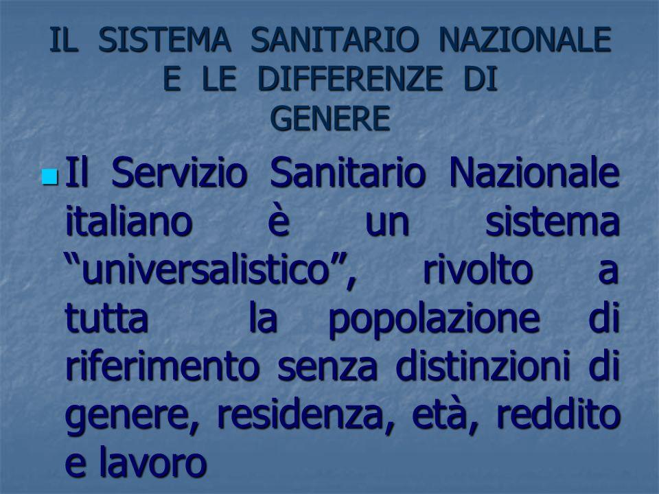 IL SISTEMA SANITARIO NAZIONALE E LE DIFFERENZE DI GENERE Il Servizio Sanitario Nazionale italiano è un sistema universalistico, rivolto a tutta la pop