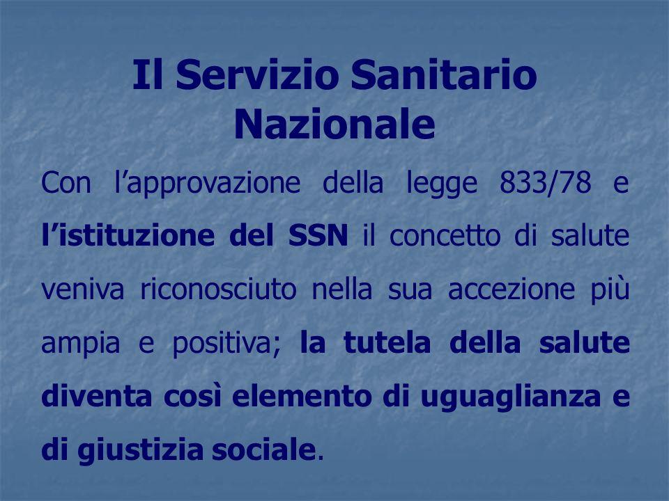 Con lapprovazione della legge 833/78 e listituzione del SSN il concetto di salute veniva riconosciuto nella sua accezione più ampia e positiva; la tut
