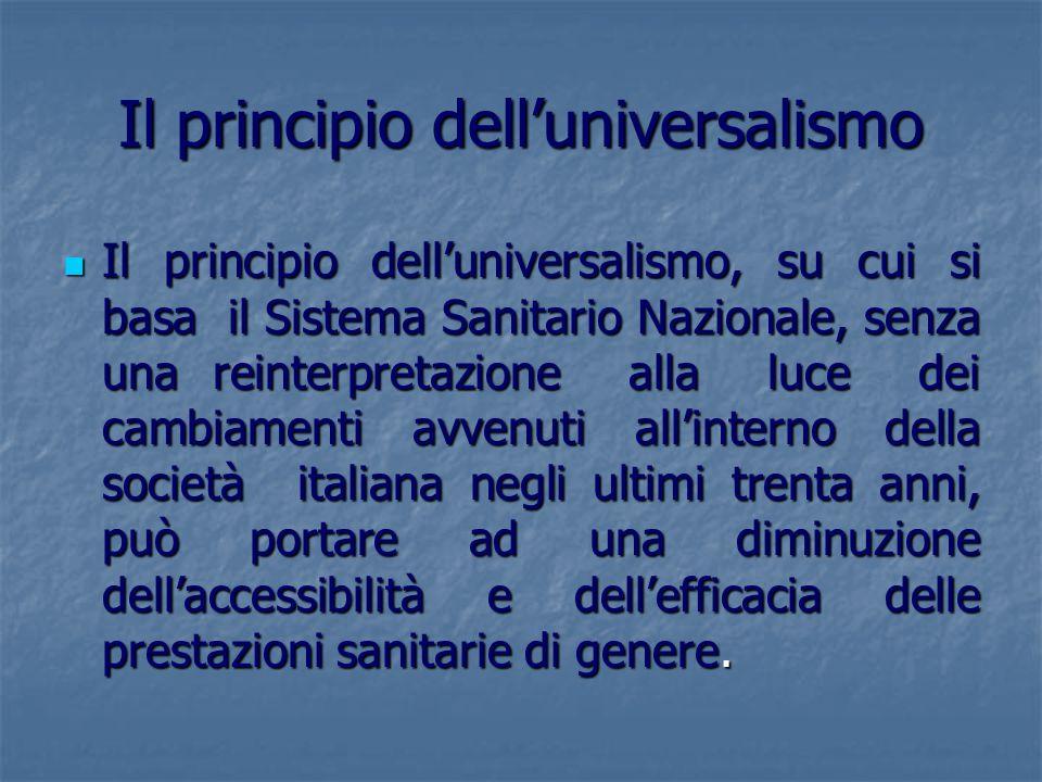 Il principio delluniversalismo Il principio delluniversalismo, su cui si basa il Sistema Sanitario Nazionale, senza una reinterpretazione alla luce de