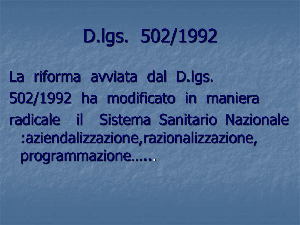 D.lgs. 502/1992 La riforma avviata dal D.lgs. 502/1992 ha modificato in maniera radicale il Sistema Sanitario Nazionale :aziendalizzazione,razionalizz