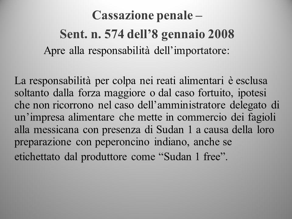 Cassazione penale – Sent. n. 574 dell8 gennaio 2008 Apre alla responsabilità dellimportatore: La responsabilità per colpa nei reati alimentari è esclu