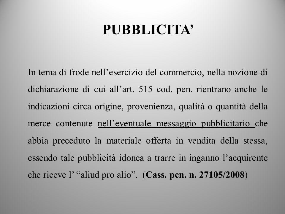 PUBBLICITA In tema di frode nellesercizio del commercio, nella nozione di dichiarazione di cui allart. 515 cod. pen. rientrano anche le indicazioni ci