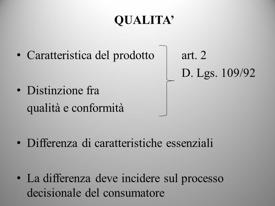 QUALITA Caratteristica del prodottoart. 2 D. Lgs. 109/92 Distinzione fra qualità e conformità Differenza di caratteristiche essenziali La differenza d