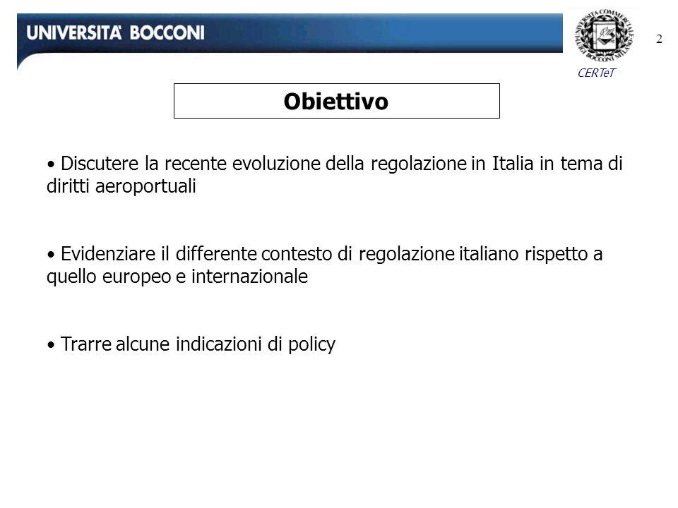 CERTeT 2 Discutere la recente evoluzione della regolazione in Italia in tema di diritti aeroportuali Evidenziare il differente contesto di regolazione