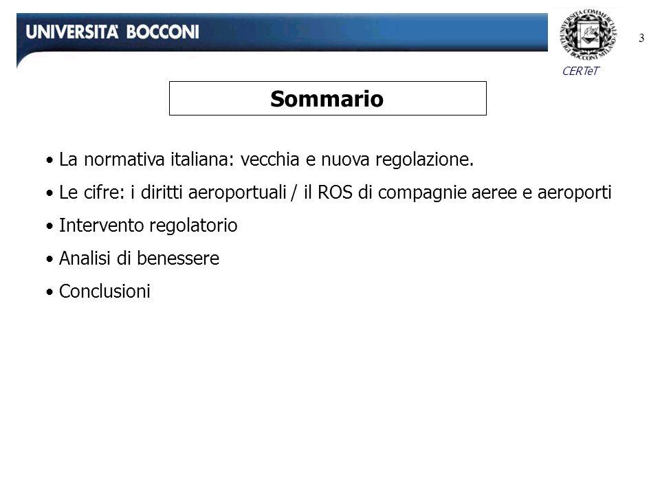 CERTeT 3 La normativa italiana: vecchia e nuova regolazione. Le cifre: i diritti aeroportuali / il ROS di compagnie aeree e aeroporti Intervento regol