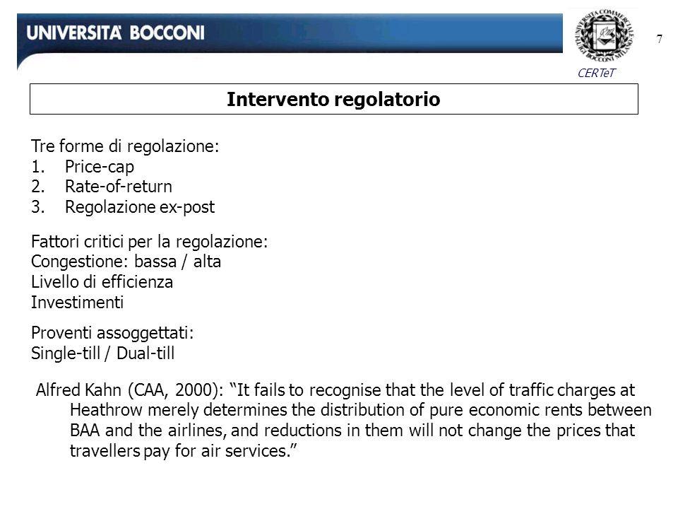CERTeT 7 Tre forme di regolazione: 1.Price-cap 2.Rate-of-return 3.Regolazione ex-post Intervento regolatorio Fattori critici per la regolazione: Conge