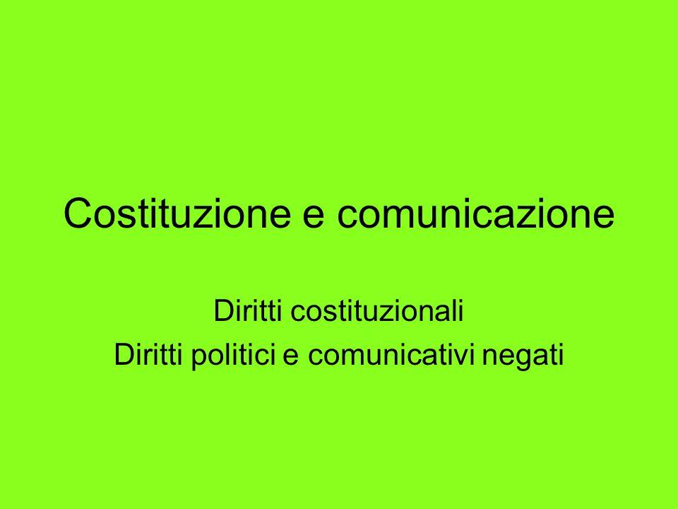 Costituzione e comunicazione Diritti costituzionali Diritti politici e comunicativi negati