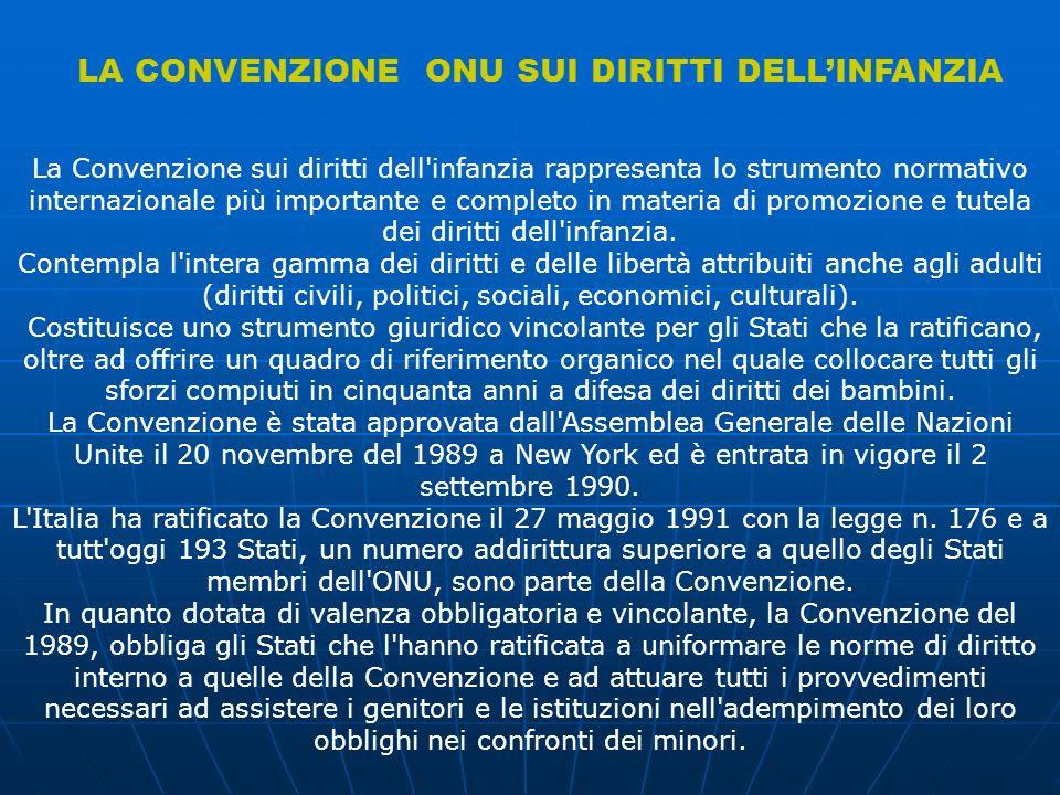 La Convenzione sui diritti dell infanzia rappresenta lo strumento normativo internazionale più importante e completo in materia di promozione e tutela dei diritti dell infanzia.