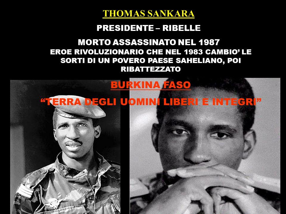THOMAS SANKARA PRESIDENTE – RIBELLE MORTO ASSASSINATO NEL 1987 EROE RIVOLUZIONARIO CHE NEL 1983 CAMBIO LE SORTI DI UN POVERO PAESE SAHELIANO, POI RIBATTEZZATO BURKINA FASO TERRA DEGLI UOMINI LIBERI E INTEGRI