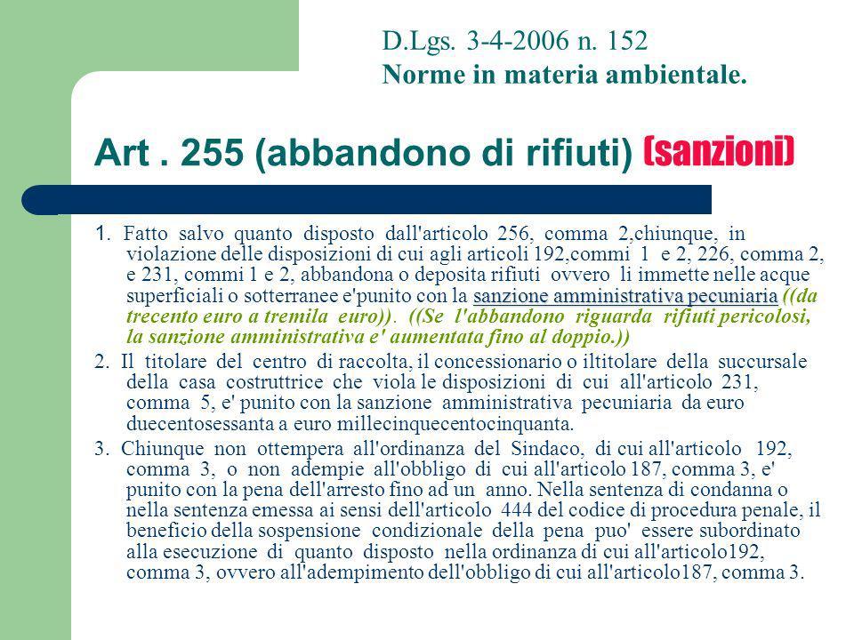 Art. 255 (abbandono di rifiuti) (sanzioni) sanzione amministrativa pecuniaria 1. Fatto salvo quanto disposto dall'articolo 256, comma 2,chiunque, in v
