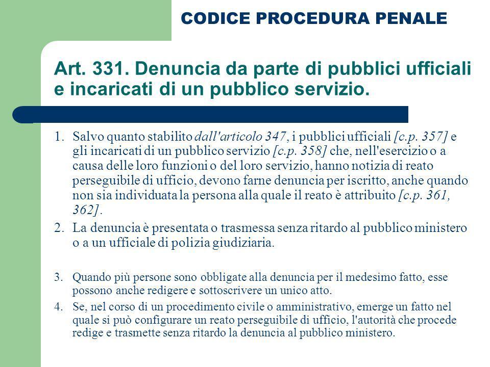 Art. 331. Denuncia da parte di pubblici ufficiali e incaricati di un pubblico servizio. 1. Salvo quanto stabilito dall'articolo 347, i pubblici uffici